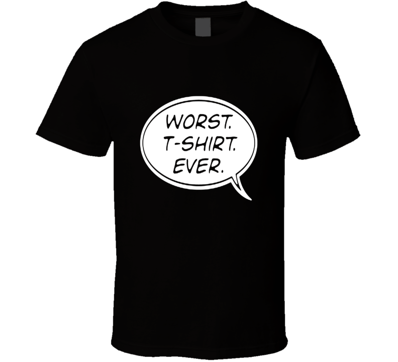 Worst t-shirt Ever Funny t-shirt Cartoon bubble funny shirts club rave party FUNNY shirts
