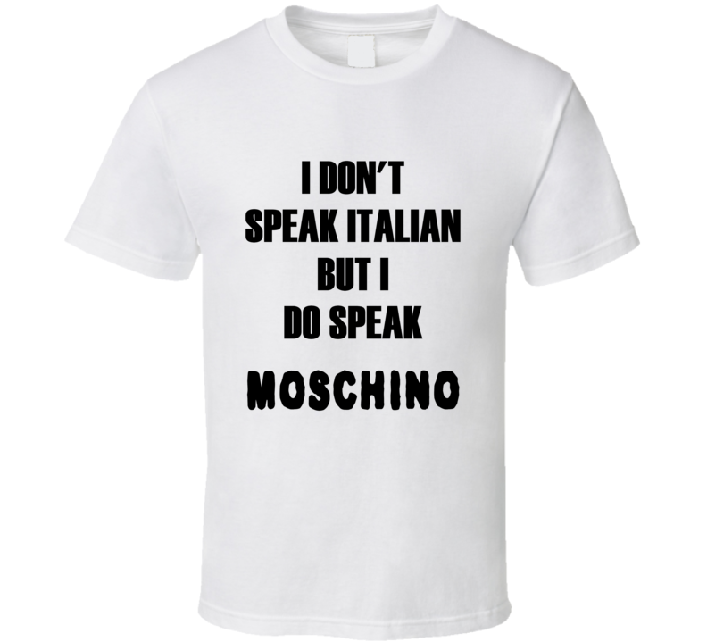 I don't speak Italian but I do Speak Moschino t-shirt fashion shirts runway shirts Fashion house style t shirts