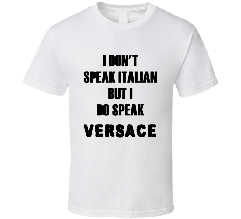 I don't speak Italian but I do Speak Versace t-shirt fashion shirts runway shirts Fashion house style t shirts