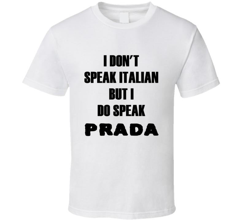 I don't speak Italian but I do Speak Prada t-shirt fashion shirts runway shirts Fashion house style t shirts