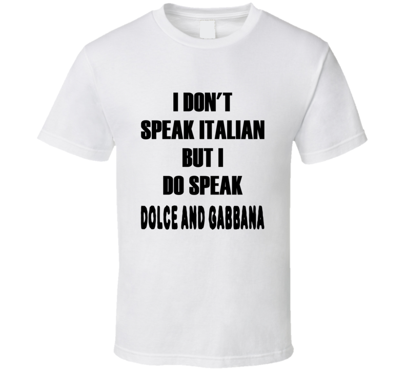 I don't speak Italian but I do Speak Dolce and Gabbana t-shirt fashion shirts runway shirts Fashion house style t shirts