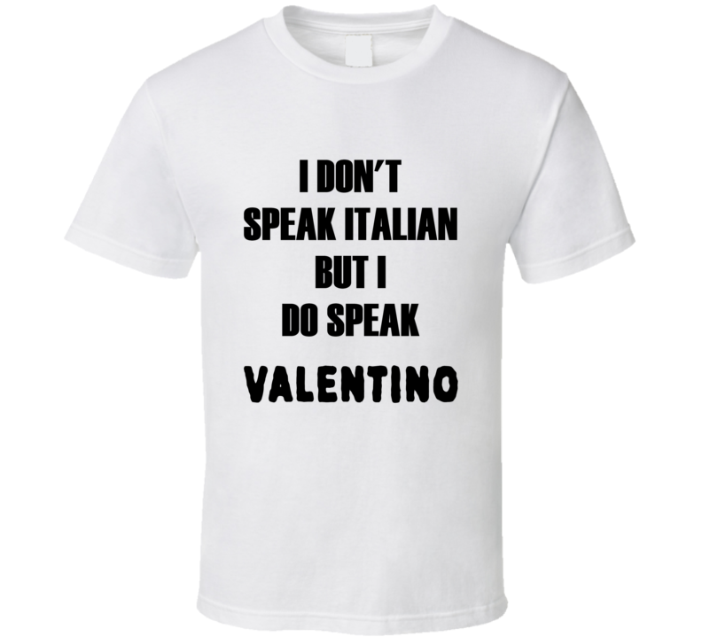 I don't speak Italian but I do Speak Valentino t-shirt fashion shirts runway shirts Fashion house style t shirts