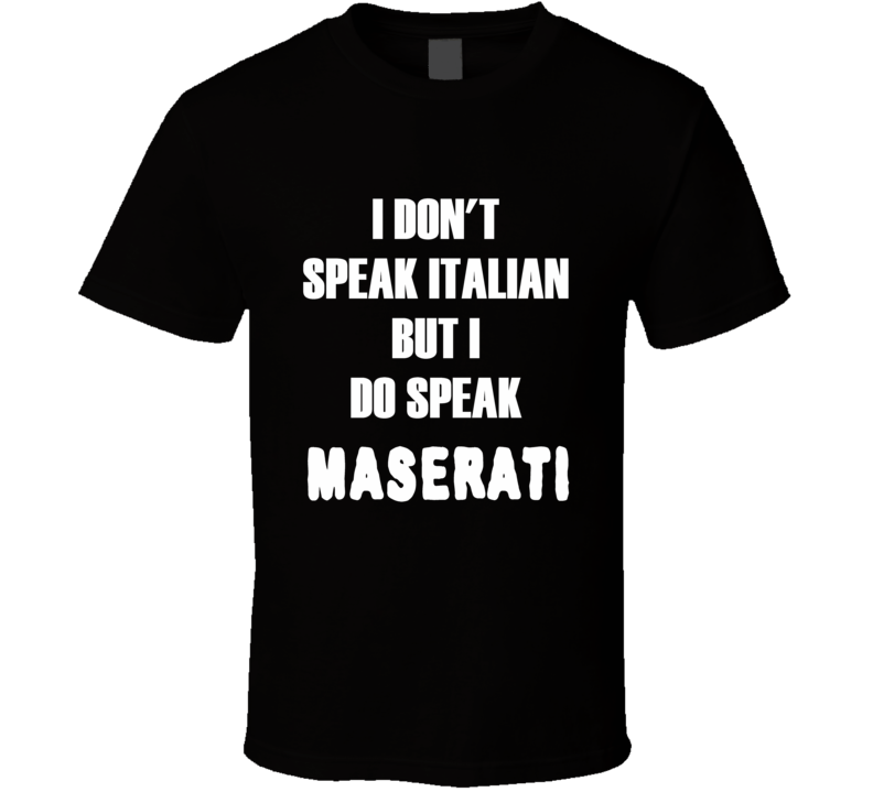 I don't speak Italian but I do Speak Maserati t-shirt fashion shirts racing shirts Italian luxury cars shirts