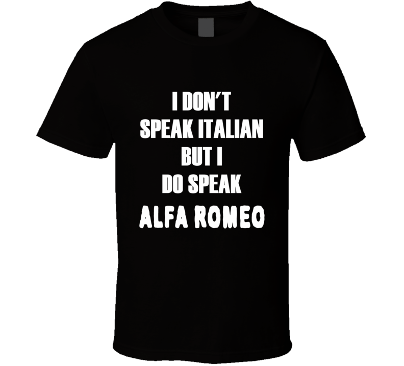 I don't speak Italian but I do Speak Alfa Romeo t-shirt fashion shirts racing shirts Italian luxury cars shirts