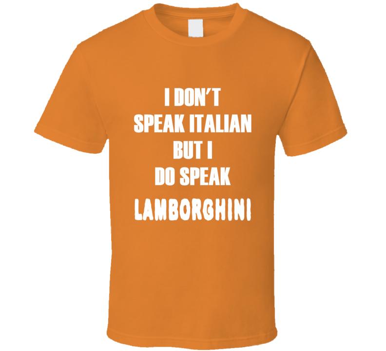 I don't speak Italian but I do Speak Lamborghini t-shirt fashion shirts racing shirts Italian luxury cars shirts
