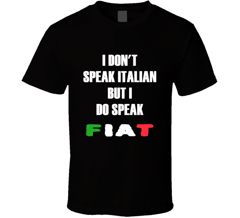I don't speak Italian but I do Speak Fiat t-shirt fashion shirts racing shirts Italian 500 cars shirts