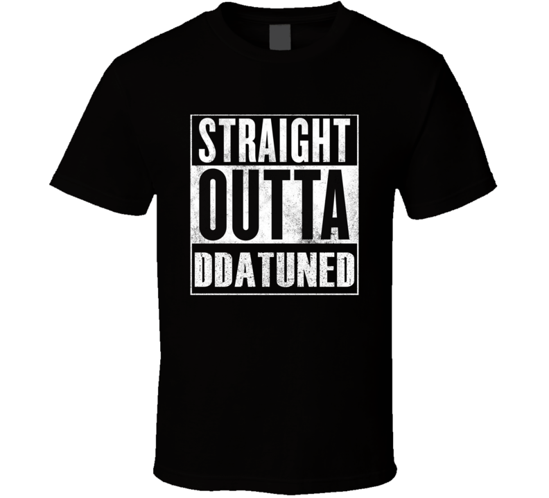 Straight Outta DDA Tuned T Shirt