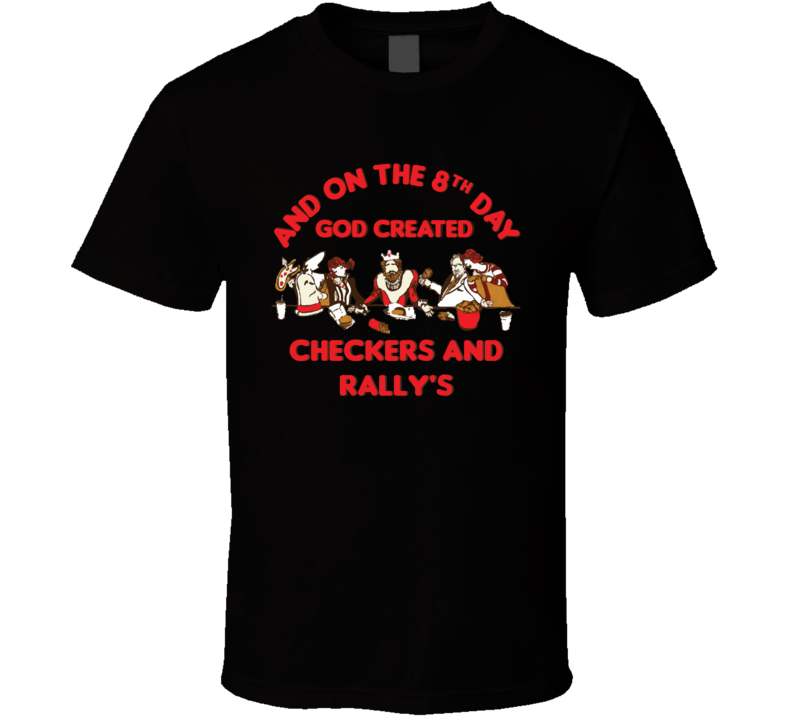 The 8th Day God Created Checkers and Rally's Restaurant Cool T Shirt