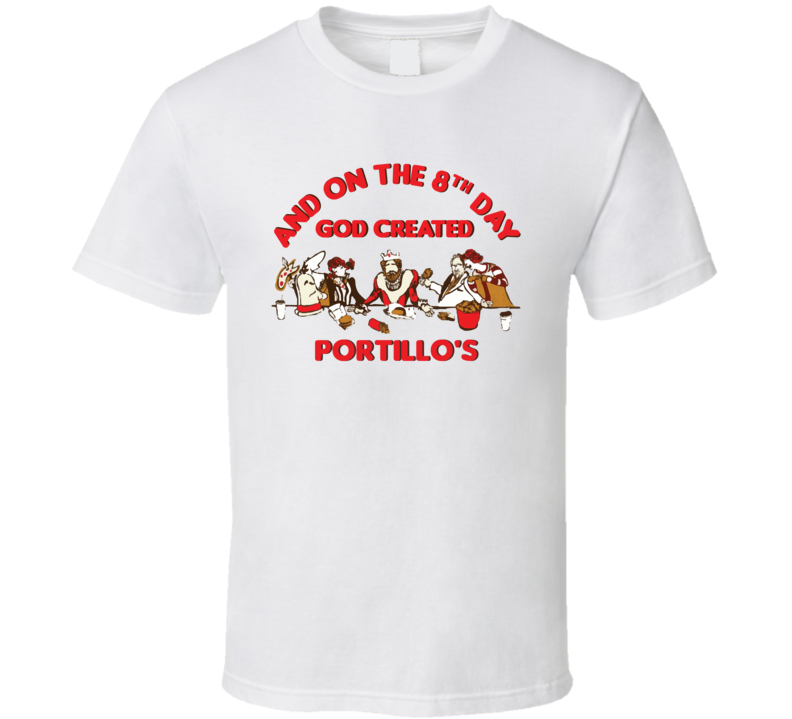 On The 8th Day God Created Portillo's Food Restaurant Cool T Shirt