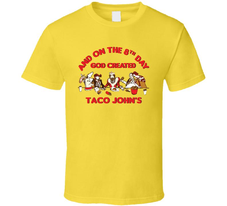 On The 8th Day God Created Taco John's Food Restaurant Cool T Shirt