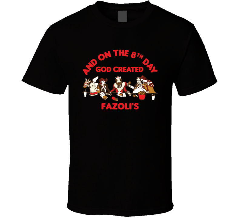On The 8th Day God Created Fazoli's Fast Food Restaurant Cool T Shirt