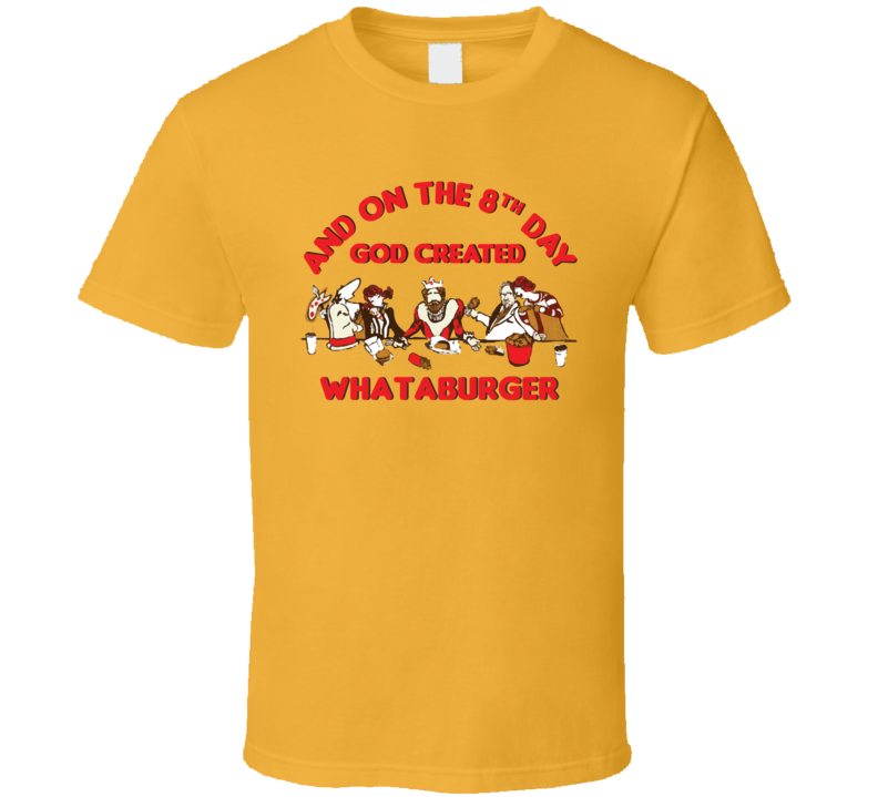 On The 8th Day God Created Whataburger Food Restaurant Cool T Shirt