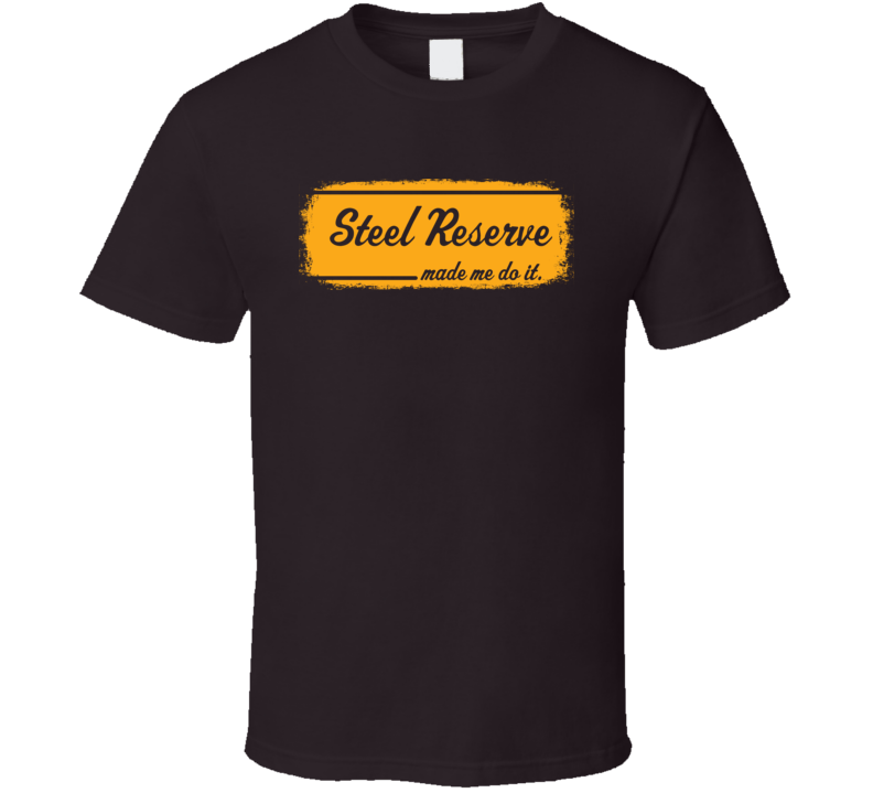 Steel Reserve Made Me Do It Cool Beer Grunge T Shirt