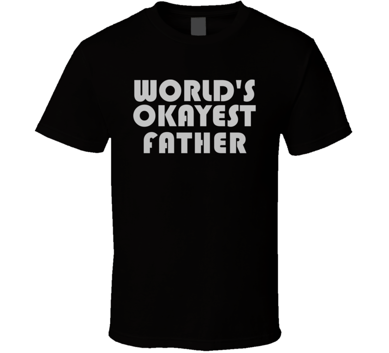 World's Okayest Father Cool Funny Family Gift T Shirt