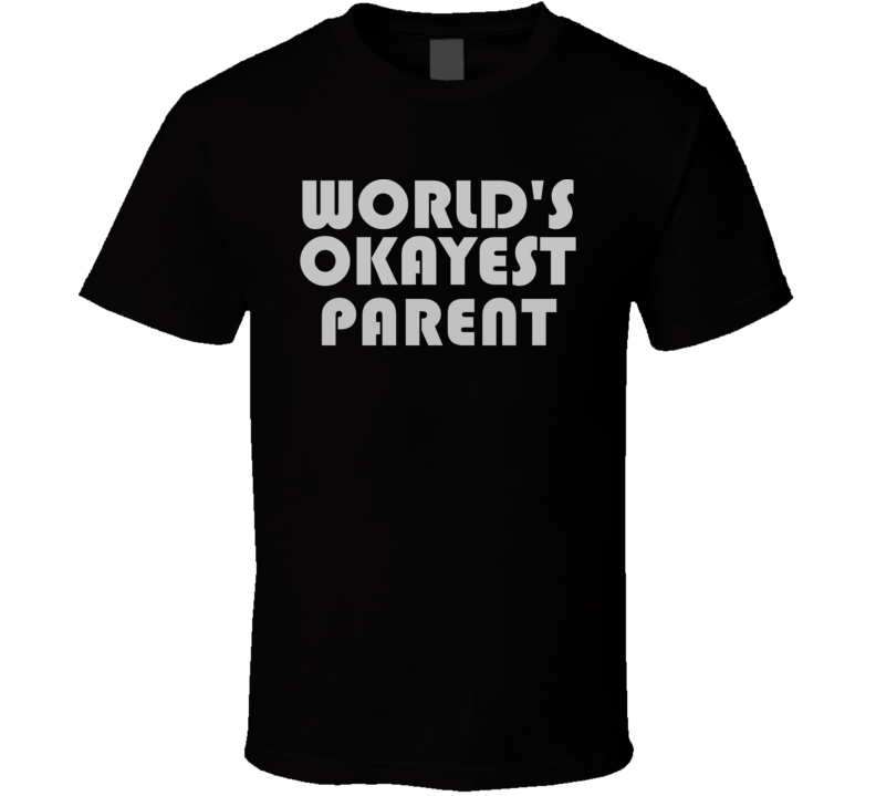 World's Okayest Parent Cool Funny Family Gift T Shirt