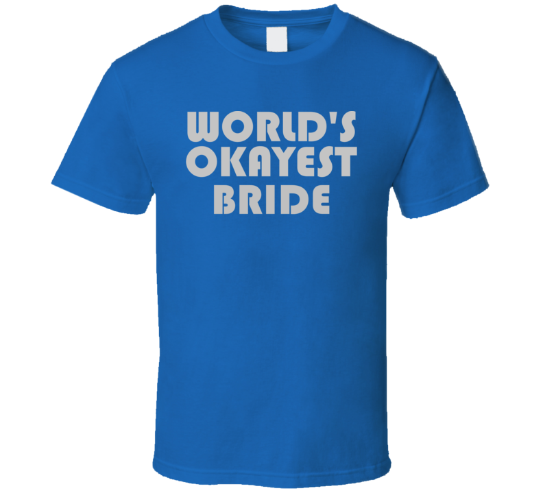 World's Okayest Bride Cool Funny Family Gift T Shirt