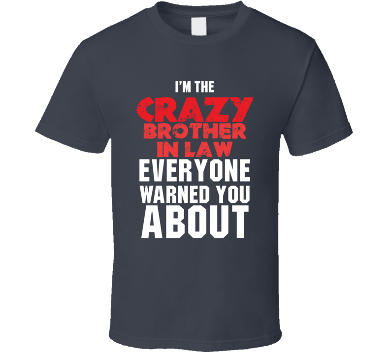 I'm The Crazy Brother In Law Cool Funny Family T Shirt