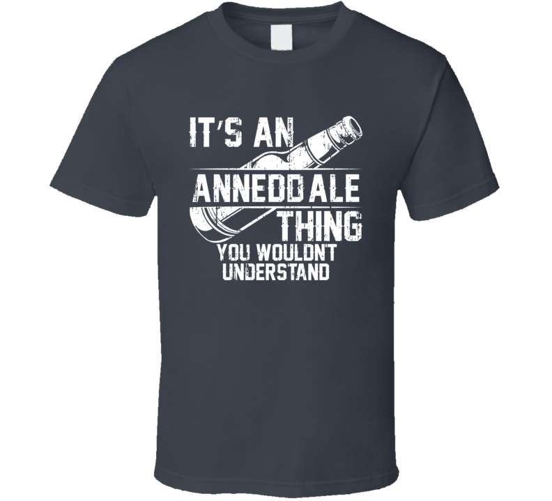 It's a Annedd'ale You Wouldn't Understand Cool Beer Worn Look T Shirt
