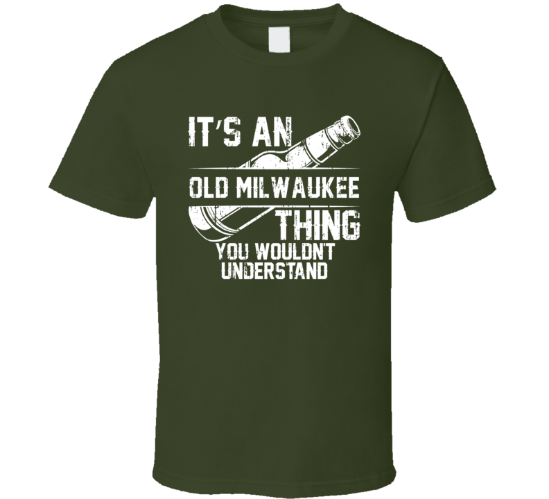 It's a Old Milwaukee You Wouldn't Understand Beer Worn Look T Shirt