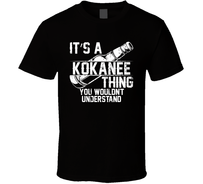 It's a Kokanee You Wouldn't Understand Cool Beer Worn Look T Shirt