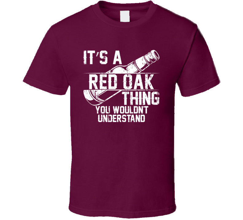 It's a Red Oak You Wouldn't Understand Cool Beer Worn Look T Shirt