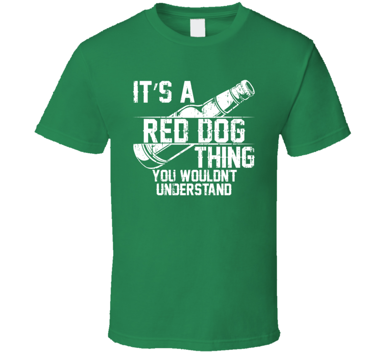It's a Red Dog You Wouldn't Understand Cool Beer Worn Look T Shirt
