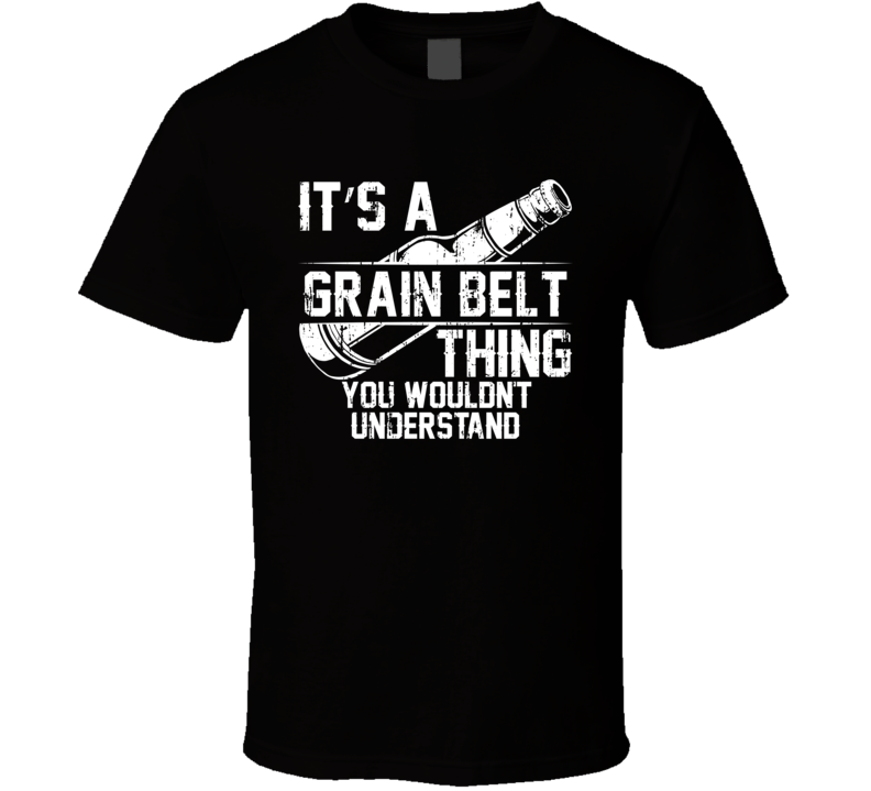 It's a Grain Belt You Wouldn't Understand Cool Beer Worn Look T Shirt