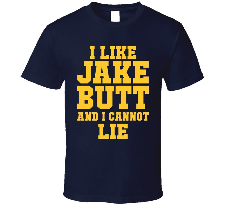 I Like Jake Butt And I Cannot Lie Michigan Football T Shirt