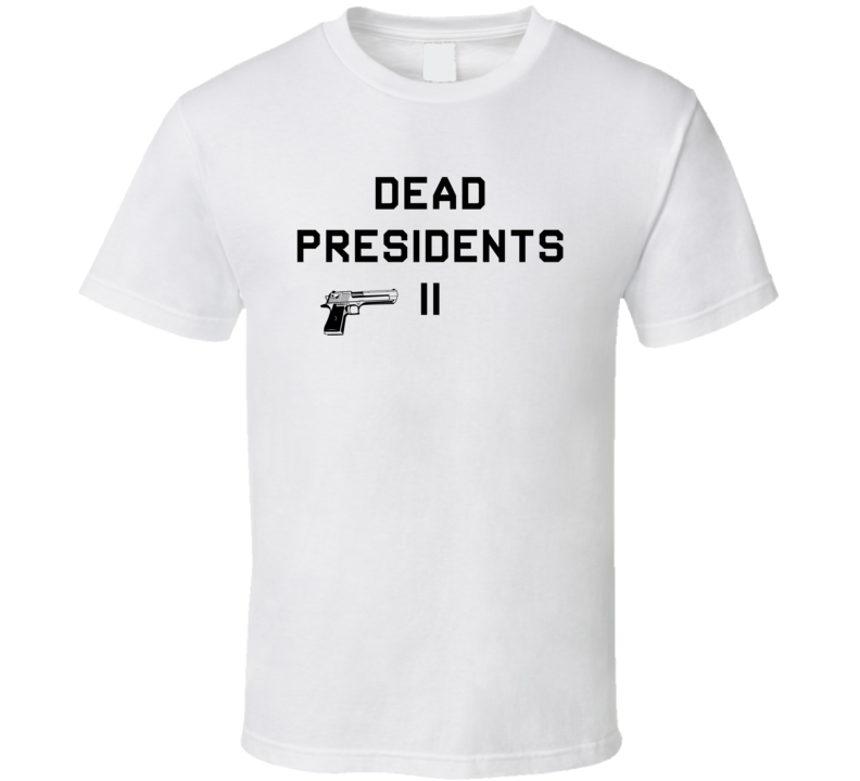 Dead Presidents 2 T Shirt