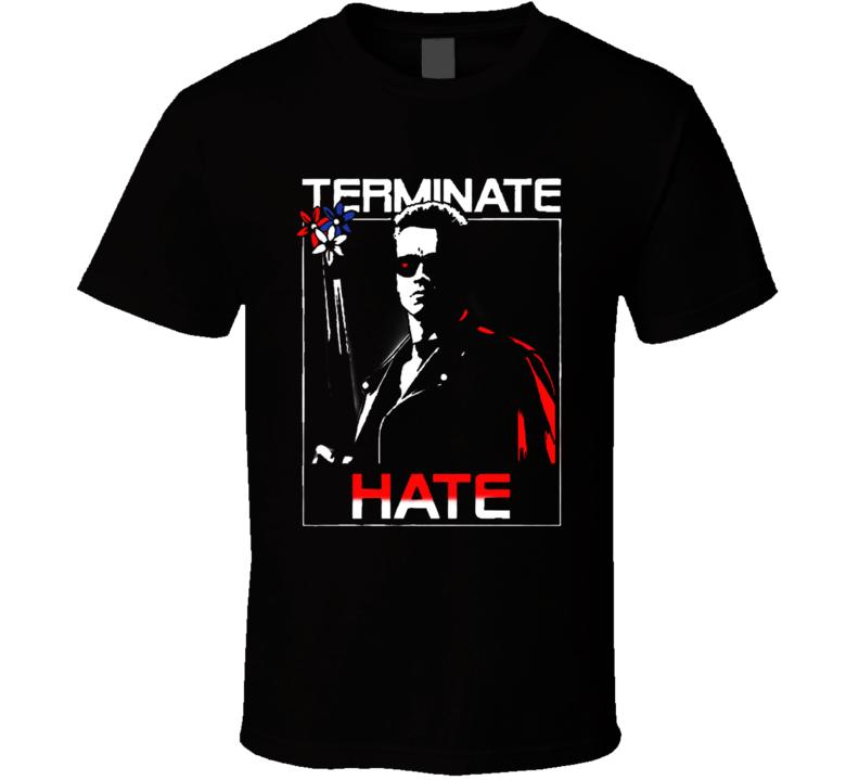 Terminate Hate Arnold Schwarzenegger T Shirt