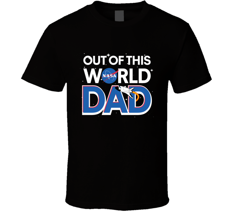 Out Of This World Dad Nasa Fathers Day Gift T Shirt