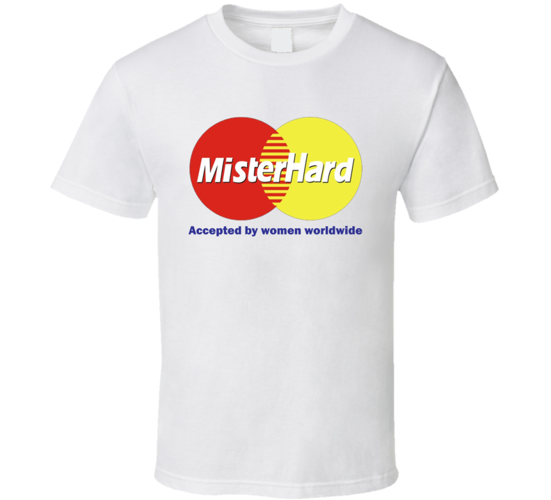 Mister Hard Accepted By Women Worldwide Funny Gift T Shirt