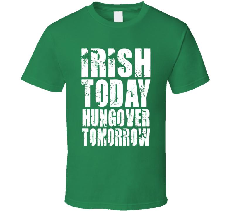 Irish Today Hungover Tomorrow Funny St Patrick's Day T Shirt