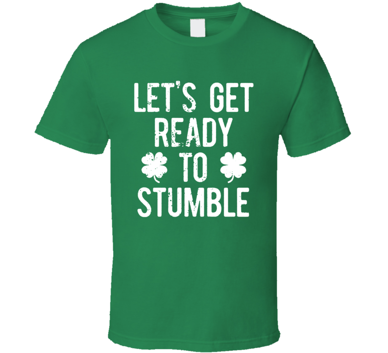 Let's Get Ready To Stumble Funny St Patrick's Day T Shirt