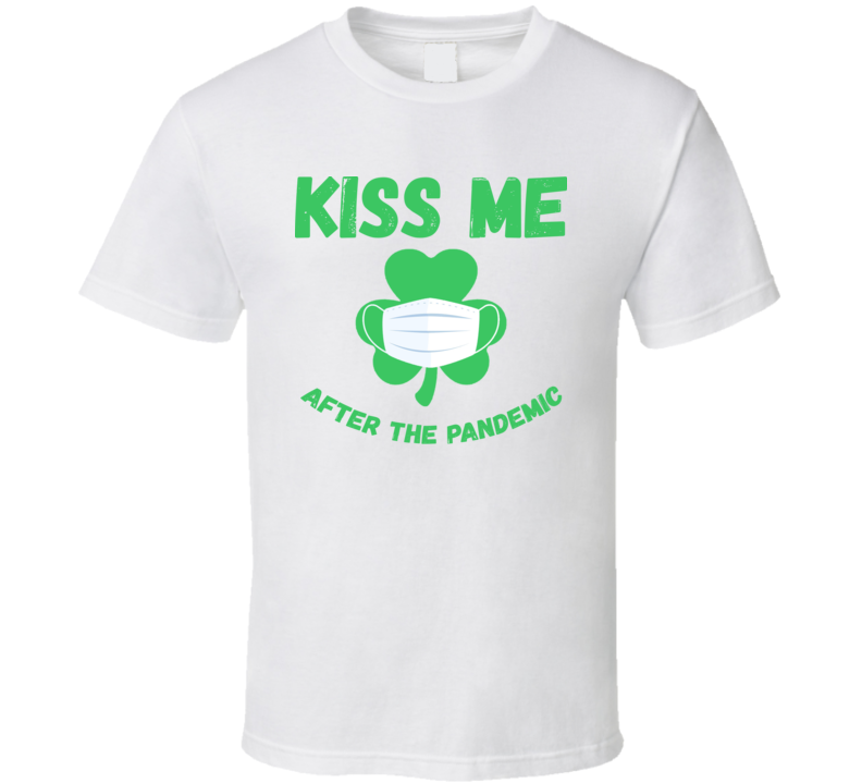 Kiss Me After The Pandemic St Patrick's Day T Shirt