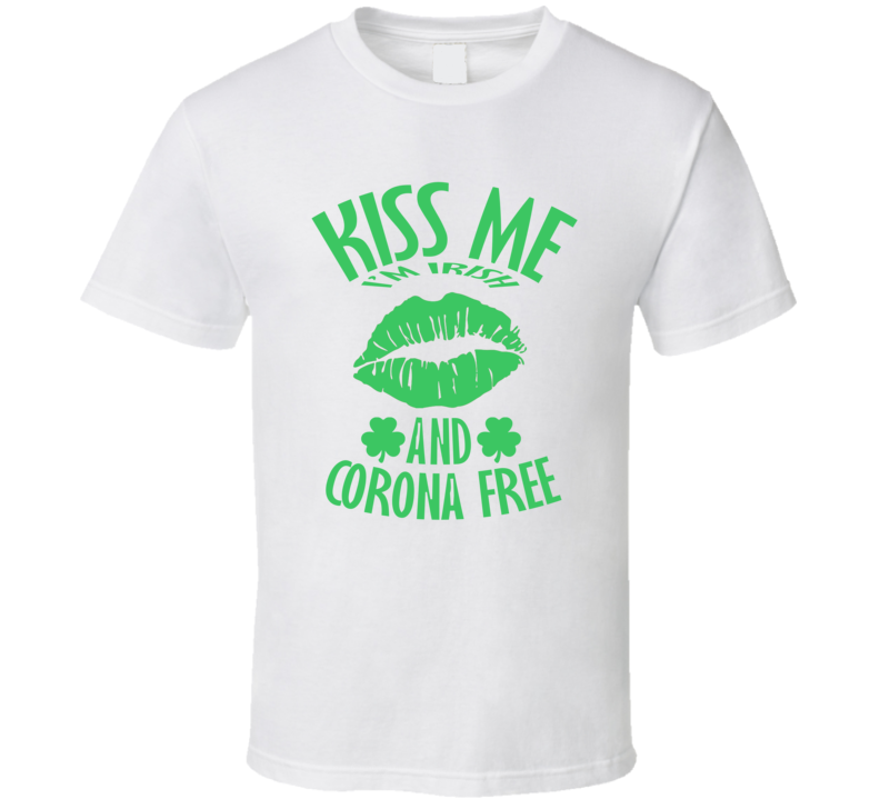 Kiss Me I'm Irish And Corona Free St Patrick's Day T Shirt
