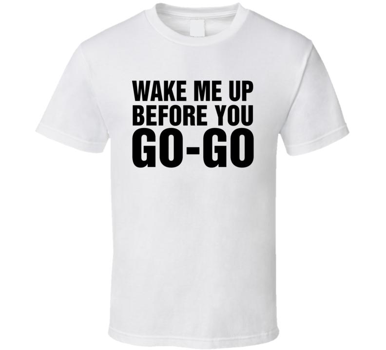 Wake me Up Before You Go George Michael Wham Music Tribute t Shirt