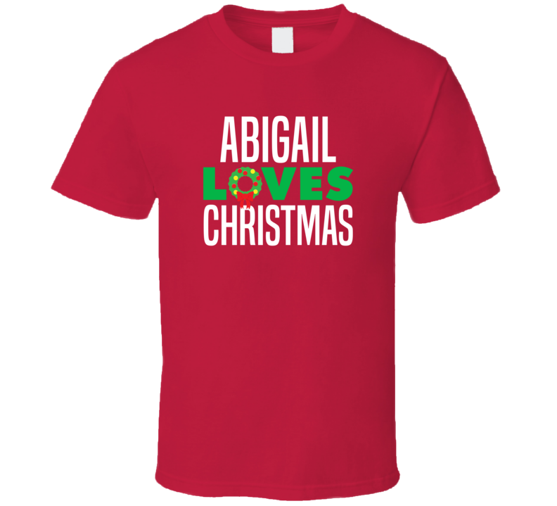 Abigail Loves Christmas Funny Personalized Holiday Gift T Shirt