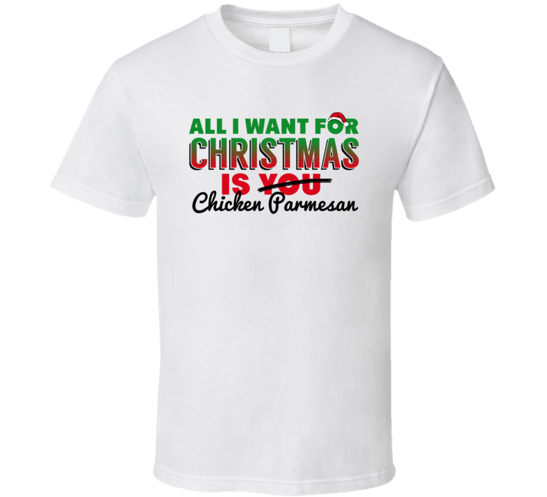 All I Want For Christmas Is Chicken Parmesan Favorite Food Holiday Gift T Shirt