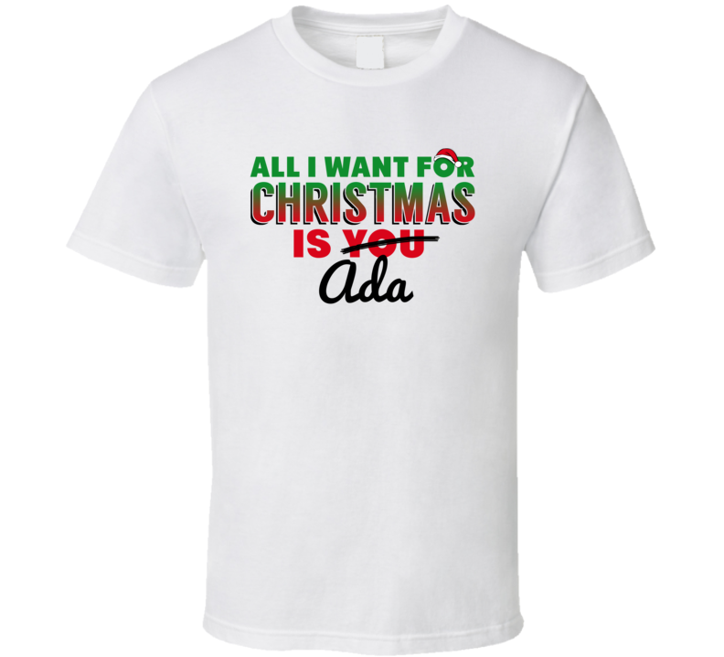All I Want For Christmas Is Ada Love Custom Name Holiday Gift T Shirt