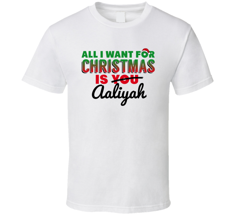 All I Want For Christmas Is Aaliyah Love Custom Name Holiday Gift T Shirt