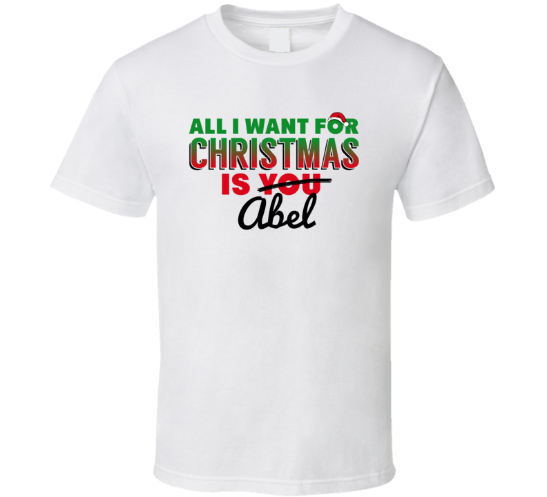 All I Want For Christmas Is Abel Love Custom Name Holiday Gift T Shirt