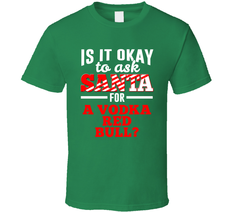Ask Santa For A Vodka Red Bull Christmas Wishlist Party Gift T Shirt