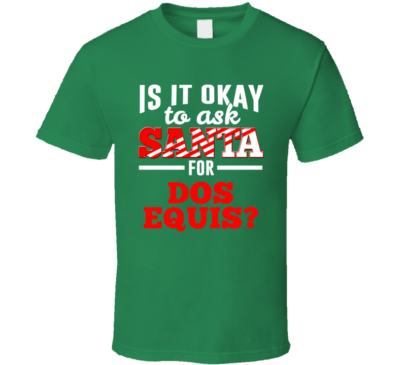 Ask Santa For Dos Equis Christmas Wishlist Party Gift T Shirt