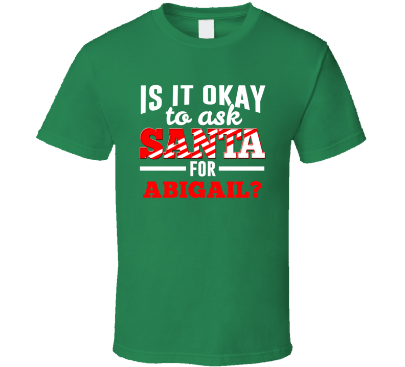 Ask Santa For Abigail Christmas Wishlist Custom First Name Gift T Shirt