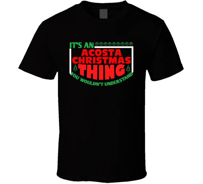 Acosta Family Christmas Thing Popular Last Name Custom Gift T Shirt