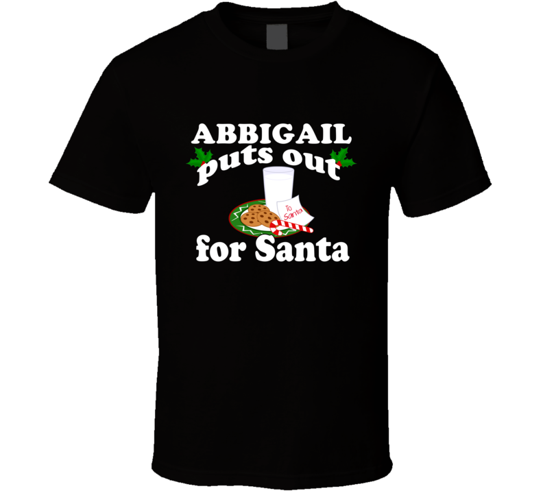 Abbigail Puts Out For Santa Funny Custom First Name Christmas Gift T Shirt