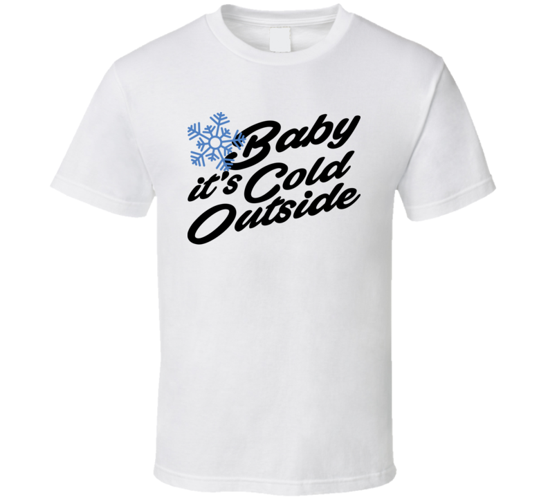 Baby It's Cold Outside Christmas Song T Shirt