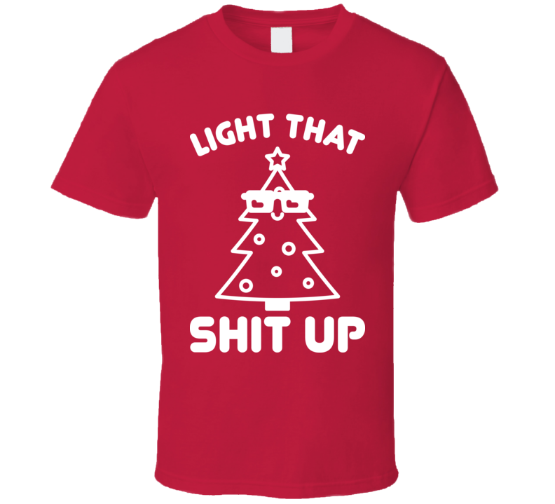 Light That Shit Up Funny Christmas Tree Lights Stoner T Shirt