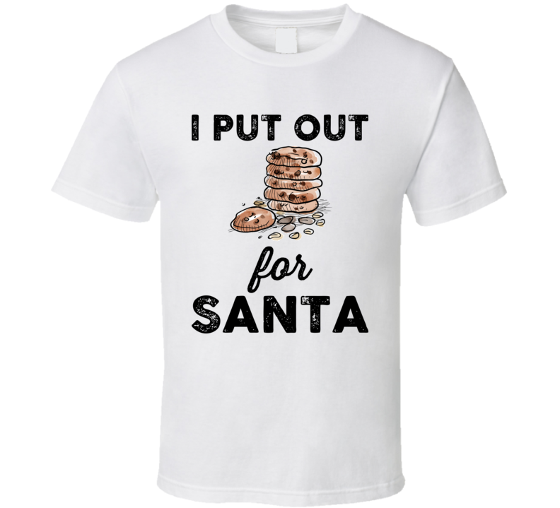 I Put Out For Santa Christmas Cookies T Shirt